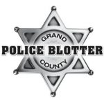 Grand County Police Blotter